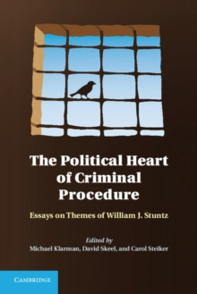 The Political Heart of Criminal Procedure : Essays on Themes of William J. Stuntz, Hardback Book