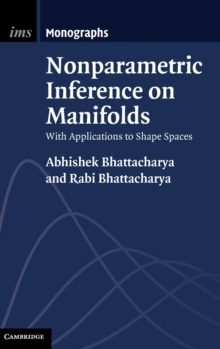 Institute of Mathematical Statistics Monographs : Nonparametric Inference on Manifolds: With Applications to Shape Spaces Series Number 2, Hardback Book
