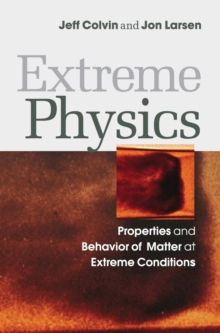 Extreme Physics : Properties and Behavior of Matter at Extreme Conditions, Hardback Book