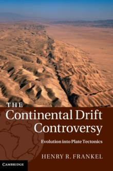 The The Continental Drift Controversy 4 Volume Hardback Set The Continental Drift Controversy : Evolution into Plate Tectonics Volume 4, Hardback Book