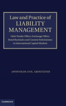 Law and Practice of Liability Management : Debt Tender Offers, Exchange Offers, Bond Buybacks and Consent Solicitations in International Capital Markets, Hardback Book