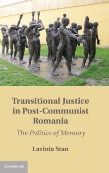 Transitional Justice in Post-Communist Romania : The Politics of Memory, Hardback Book