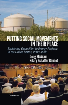 Cambridge Studies in Contentious Politics : Putting Social Movements in their Place: Explaining Opposition to Energy Projects in the United States, 2000-2005, Hardback Book
