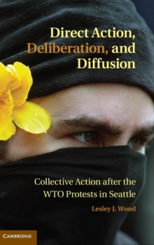 Direct Action, Deliberation, and Diffusion : Collective Action After the WTO Protests in Seattle, Hardback Book