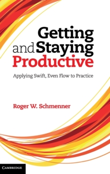 Getting and Staying Productive : Applying Swift, Even Flow to Practice, Hardback Book