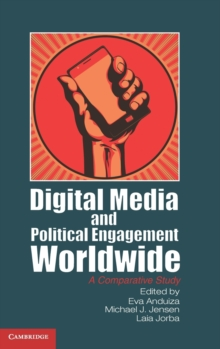 Communication, Society and Politics : Digital Media and Political Engagement Worldwide: A Comparative Study, Hardback Book