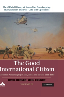 The The Official History of Australian Peacekeeping, Humanitarian and Post-Cold War Operations 5 Volume Set The Good International Citizen : The Official History of Australian Peacekeeping, Humanitari, Hardback Book