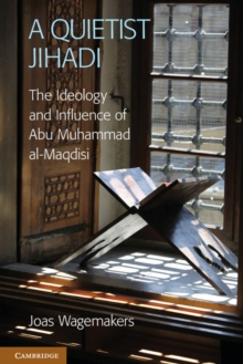 A Quietist Jihadi : The Ideology and Influence of Abu Muhammad al-Maqdisi, Hardback Book