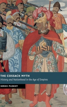 The Cossack Myth : History and Nationhood in the Age of Empires, Hardback Book
