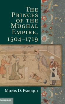 The Princes of the Mughal Empire, 1504-1719, Hardback Book