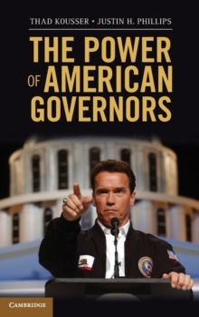 The Power of American Governors : Winning on Budgets and Losing on Policy, Hardback Book