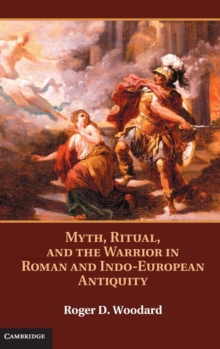 Myth, Ritual, and the Warrior in Roman and Indo-European Antiquity, Hardback Book