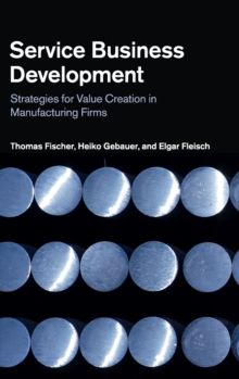 Service Business Development : Strategies for Value Creation in Manufacturing Firms, Hardback Book