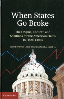 When States Go Broke : The Origins, Context, and Solutions for the American States in Fiscal Crisis, Hardback Book