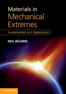 Materials in Mechanical Extremes : Fundamentals and Applications, Hardback Book