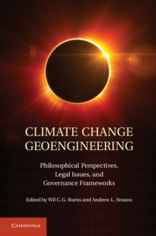 Climate Change Geoengineering : Philosophical Perspectives, Legal Issues, and Governance Frameworks, Hardback Book