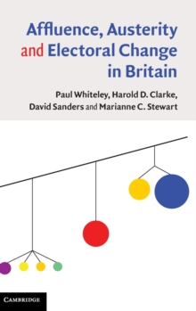 Affluence, Austerity and Electoral Change in Britain, Hardback Book