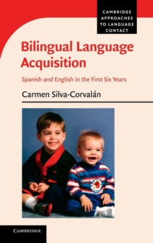 Bilingual Language Acquisition : Spanish and English in the First Six Years, Hardback Book