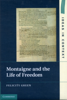 Ideas in Context : Montaigne and the Life of Freedom Series Number 101, Hardback Book