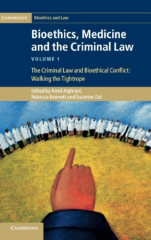 Bioethics, Medicine and the Criminal Law 3 Volume Set Bioethics, Medicine and the Criminal Law : The Criminal Law and Bioethical Conflict: Walking the Tightrope Volume 1, Hardback Book