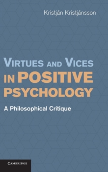 Virtues and Vices in Positive Psychology : A Philosophical Critique, Hardback Book