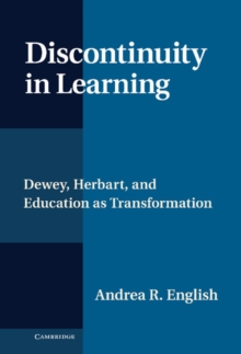 Discontinuity in Learning : Dewey, Herbart and Education as Transformation, Hardback Book