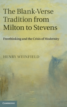 The Blank-verse Tradition from Milton to Stevens : Freethinking and the Crisis of Modernity, Hardback Book