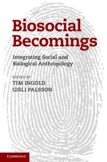 Biosocial Becomings : Integrating Social and Biological Anthropology, Hardback Book
