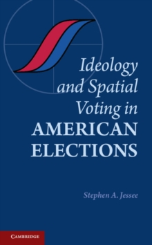 Ideology and Spatial Voting in American Elections, Hardback Book