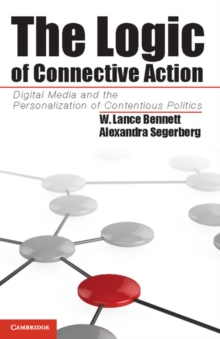 The Logic of Connective Action : Digital Media and the Personalization of Contentious Politics, Hardback Book