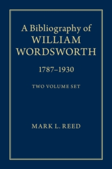 A Bibliography of William Wordsworth 2 Volume Hardback Set : 1787-1930, Hardback Book