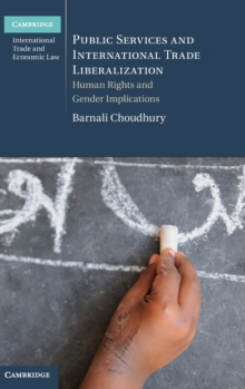 Public Services and International Trade Liberalization : Human Rights and Gender Implications, Hardback Book