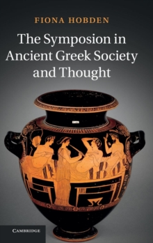 The Symposion in Ancient Greek Society and Thought, Hardback Book