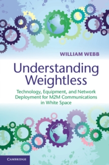 Understanding Weightless : Technology, Equipment, and Network Deployment for M2M Communications in White Space, Hardback Book