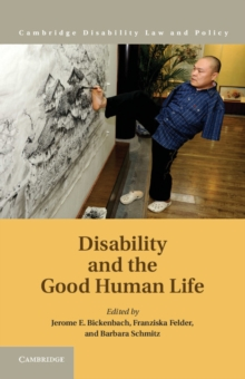 Cambridge Disability Law and Policy Series : Disability and the Good Human Life, Hardback Book