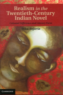 Realism in the Twentieth-Century Indian Novel : Colonial Difference and Literary Form, Hardback Book