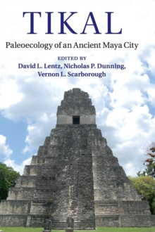 Tikal : Paleoecology of an Ancient Maya City, Hardback Book