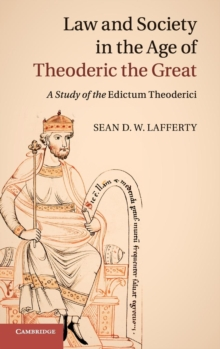 Law and Society in the Age of Theoderic the Great : A Study of the Edictum Theoderici, Hardback Book