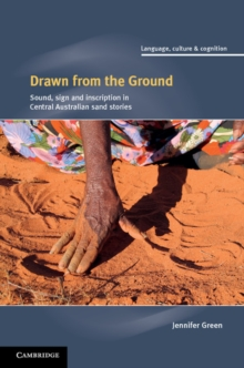 Drawn from the Ground : Sound, Sign and Inscription in Central Australian Sand Stories, Hardback Book