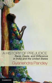 A History of Prejudice : Race, Caste, and Difference in India and the United States, Hardback Book
