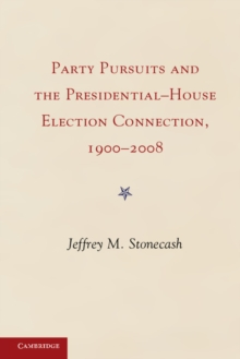 Party Pursuits and The Presidential-House Election Connection, 1900-2008, Hardback Book