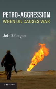Petro-Aggression : When Oil Causes War, Hardback Book