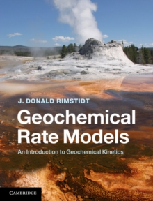 Geochemical Rate Models : An Introduction to Geochemical Kinetics, Hardback Book