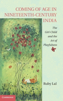 Coming of Age in Nineteenth-Century India : The Girl-Child and the Art of Playfulness, Hardback Book