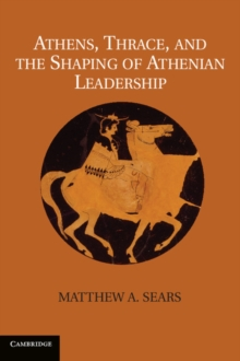 Athens, Thrace, and the Shaping of Athenian Leadership, Hardback Book