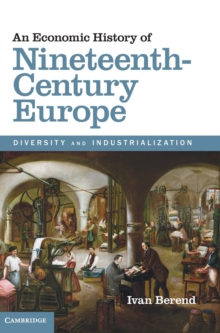 An Economic History of Nineteenth-Century Europe : Diversity and Industrialization, Hardback Book