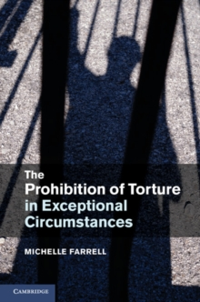 The Prohibition of Torture in Exceptional Circumstances, Hardback Book