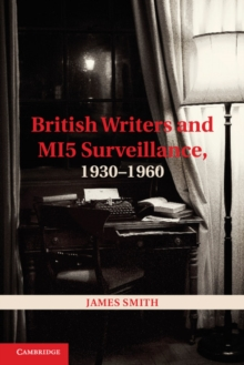 British Writers and MI5 Surveillance, 1930-1960, Hardback Book