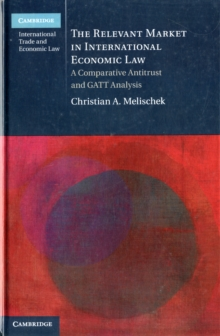 The Relevant Market in International Economic Law : A Comparative Antitrust and GATT Analysis, Hardback Book