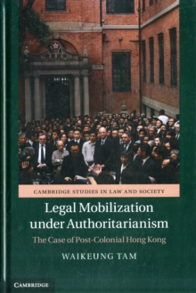 Cambridge Studies in Law and Society : Legal Mobilization under Authoritarianism: The Case of Post-Colonial Hong Kong, Hardback Book